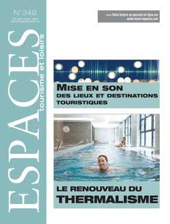 Revue ESPACES tourisme et loisirs 349 [Mise en son des lieux et destinations touristique // Le renouveau du thermalisme]