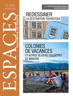 Revue ESPACES tourisme et loisirs 350 [Redessiner la destination touristique // Colonies de vacances et autres séjours collectifs de mineurs]