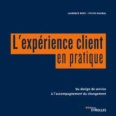 L'expérience client en pratique. Du design de service à l'accompagnement du changement