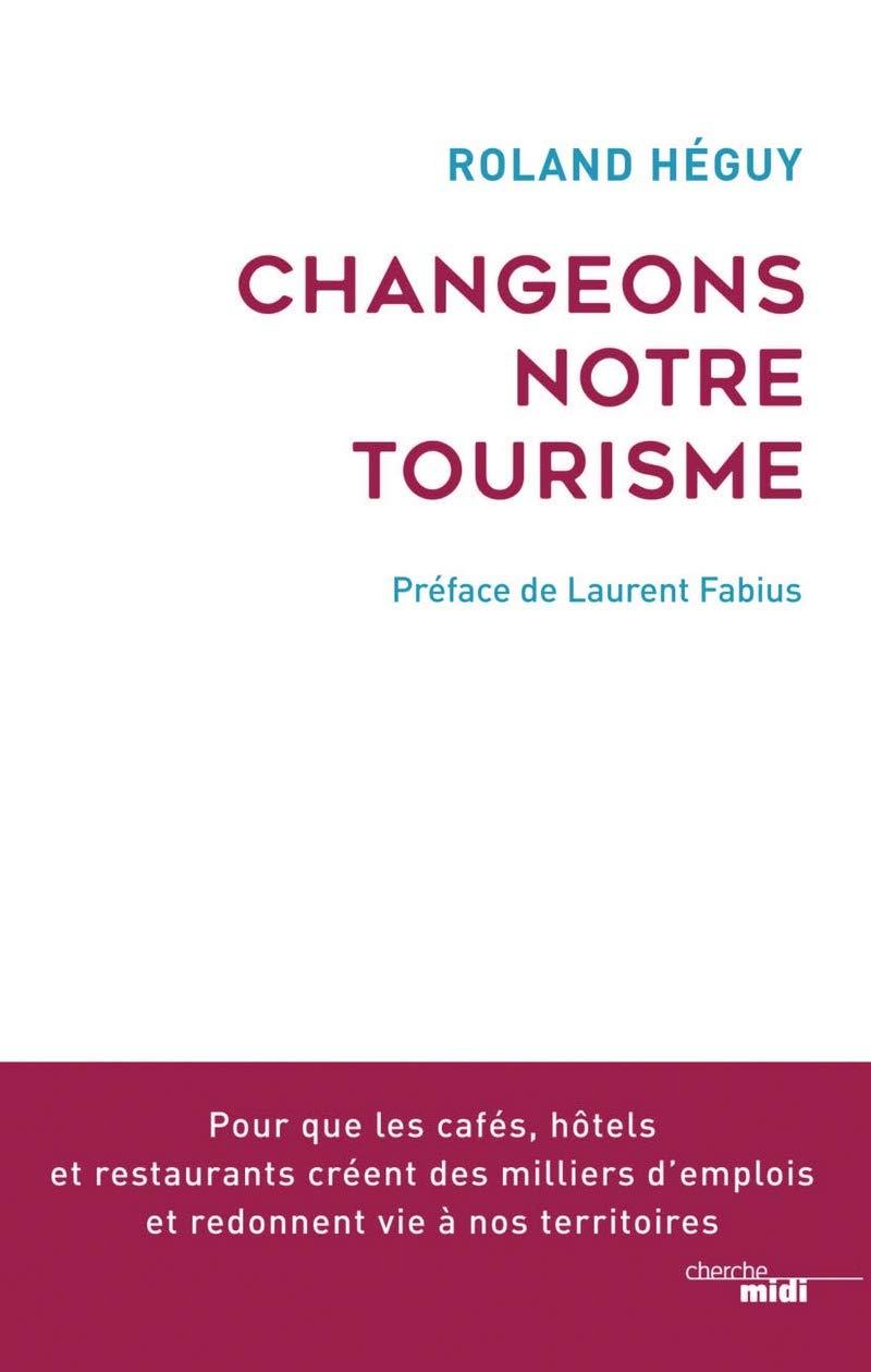 Changeons notre tourisme ! Pour créer des milliers d'emplois et redonner vie à certains territoires oubliés