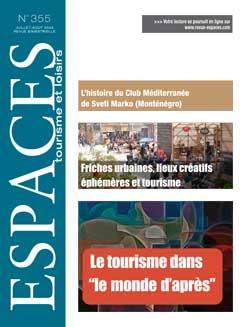 Revue ESPACES tourisme et loisirs 355 [Le tourisme dans le monde d'après  // Friches urbaines, lieux créatifs éphémères et tourisme]