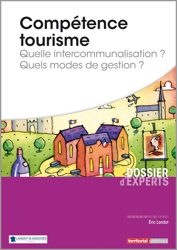 Compétence tourisme. Quelle intercommunalisation ? Quels modes de gestion ?