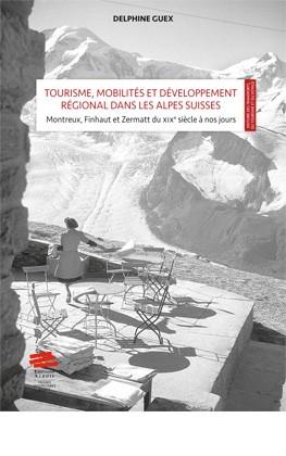 Tourisme, mobilités et développement régional dans les Alpes suisses : mise en scène et valeur territoriale