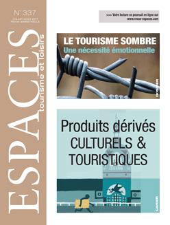 Revue ESPACES tourisme et loisirs 337 [Le tourisme sombre // Les produits dérivés culturels et touristiques]