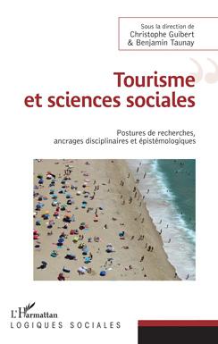Tourisme et sciences sociales. Postures de recherches, ancrages disciplinaires et épistémologiques