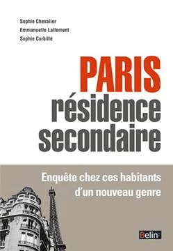 Paris résidence secondaire. Enquête chez ces habitants d'un nouveau genre - Sophie Chevalier,Emmanuelle Lallement,Sophie Corbillé